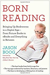 Born Reading: Bringing Up Bookworms in a Digital Age -- From Picture Books to eBooks and Everything in Between by Jason Boog (2014-07-15)