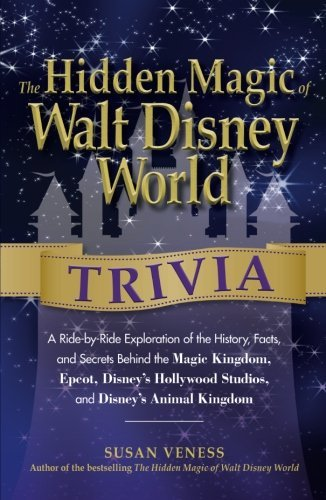the-hidden-magic-of-walt-disney-world-trivia-a-ride-by-ride-exploration-of-the-history-facts-and-sec
