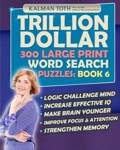 Trillion Dollar 300 Large Print Word Search Puzzles: Book 6: Powerful IQ Booster (Trillion Dollar 300 Word Search Puzzles) by Kalman Toth M.A. M.PHIL. (2015-01-15)