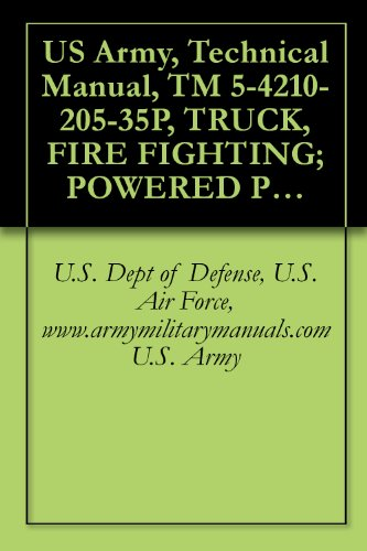 US Army, Technical Manual, TM 5-4210-205-35P, TRUCK, FIRE FIGHTING; POWERED PUMPER: FO WATER, 500 GPM CAPACITY; CENTRIFUGAL PUMP, POWER TAKE-OFF DRIVE ... military manuals (English Edition) (P/f Pump)