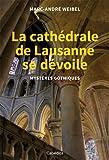 La cathédrale de Lausanne se dévoile - Mystères gothiques