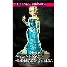 Paso a paso modelado de Elsa (Spanish Edition)
