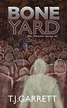 BONE YARD (The Whistler Series Book 2) by [Garrett, T.J.]