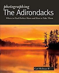 Photographing the Adirondacks: Where to Find Perfect Shots and How to Take Them (Photographer's Guides)