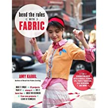 Bend the Rules with Fabric: Fun Sewing Projects with Stencils, Stamps, Dye, Photo Transfers, Silk Screening, and More by Amy Karol (2009-08-25)