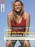 Das Voll-Fit-Programm für starke Frauen: Schöne Körperformen durch Nordic-Walking, Muskeltraining und Stretching -