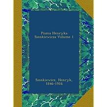 Pisma Henryka Sienkiewicza Volume 1