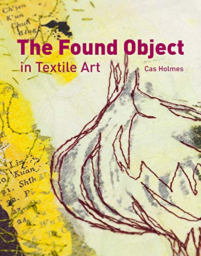 Abstrakte Kostüm - The Found Object in Textile Art: Recycling and repurposing natural, printed and vintage objects