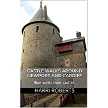 Castle Walks Around Newport and Cardiff: Nine walks from castles