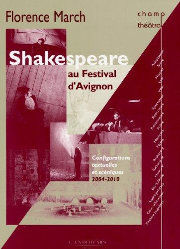 Shakespeare au festival d'Avignon : Configurations textuelles et scéniques, 2004-2010