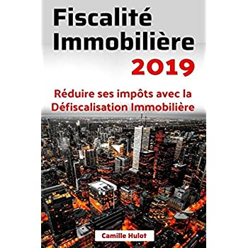 Fiscalité Immobilière 2019 : Réduire ses impôts avec la Défiscalisation Immobilière