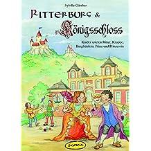 Ritterburg & Königsschloss: Kinder spielen Ritter, Knappe, Burgfräulein, Prinz und Prinzessin (Kinder spielen Geschichte)