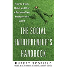 The Social Entrepreneur's Handbook: How to Start, Build, and Run a Business That Improves the World