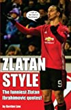Zlatan Style: The funniest Zlatan  Ibrahimovic quotes!