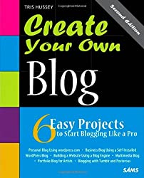 Create Your Own Blog: 6 Easy Projects to Start Blogging Like a Pro (Create Your Own (SAMS))