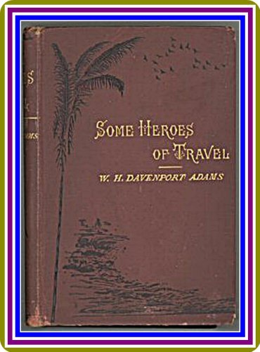 Image of Some Heroes of Travel or, Chapters from the History of Geographical Discovery and Enterprise by W. H. Davenport Adams : (full image Illustrated)