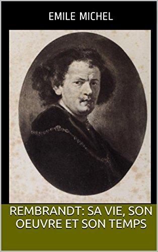Rembrandt: sa vie, son oeuvre et son temps