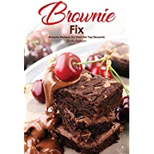 Brownie Fix: Brownie Recipes for Over the Top Desserts (English Edition)