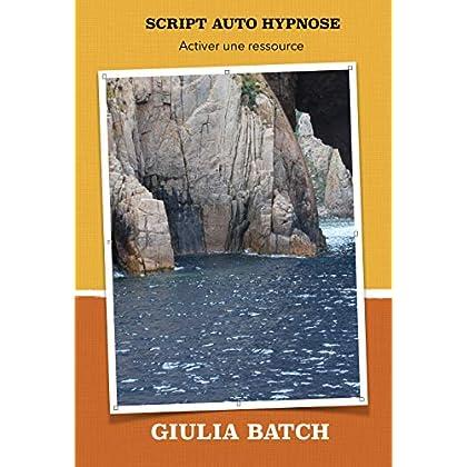 SCRIPT AUTO HYPNOSE: Ancrer une ressource (Scripts hypnose t. 4)
