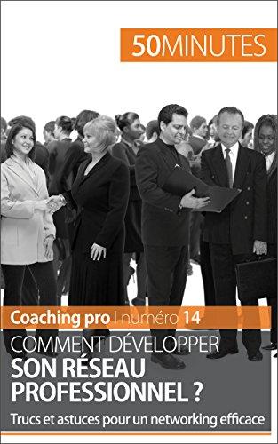 Read Online Comment développer son réseau professionnel ?: Trucs et astuces pour un networking efficace (Coaching pro t. 14) epub pdf
