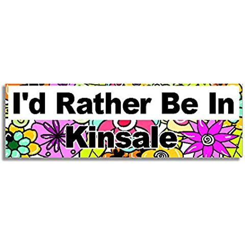 I'd Rather Be In Kinsale Car Sticker Sign / Auto Adesivi - Decal Bumper Sign - 5 Colours - Flowers