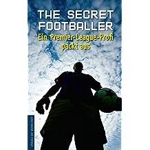 The Secret Footballer: Ein Premier-League-Profi packt aus