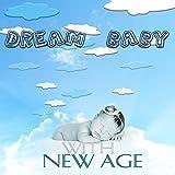 Dream Baby with New Age – Good Night, New Age Baby Whisperer, Sleepy Eyes, Dream Moods, Falling Stars