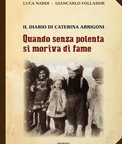 Quando senza polenta si moriva di fame. il diario di Caterina Arrigoni