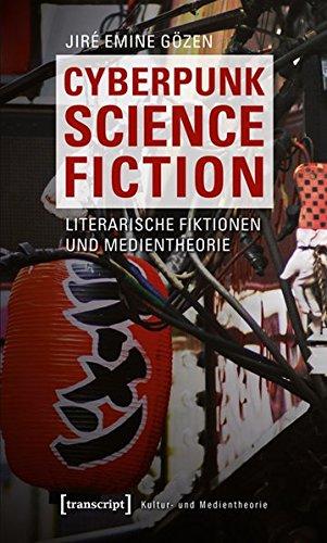 Cyberpunk Science Fiction: Literarische Fiktionen und Medientheorie (Kultur- und Medientheorie)