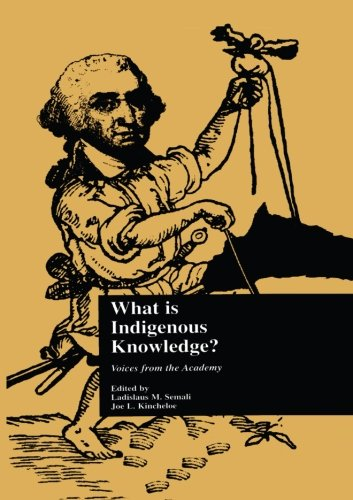 What is indigenous knowledge?: Voices from the Academy (Indigenous Knowledge and Schooling)