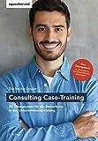 Das Insider-Dossier: Consulting Case-Training: 30 Übungscases für die Bewerbung in