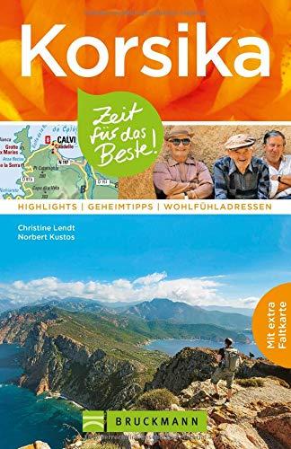 Bruckmann Reiseführer Korsika: Zeit für das Beste. Highlights, Geheimtipps, Wohlfühladressen. Inklusive Faltkarte zum Herausnehmen.