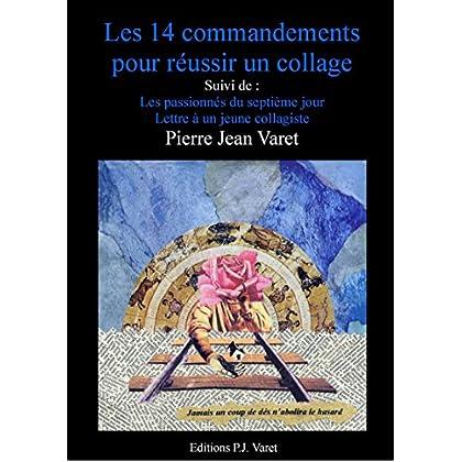 Les quatorze commandements pour réussir un collage: suivi de : Lettre à un jeune collagiste, Les passionnés du septième jour