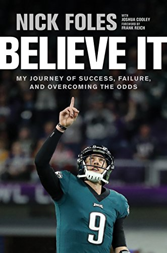 Believe It: My Journey of Success, Failure, and Overcoming the Odds por Nick Foles