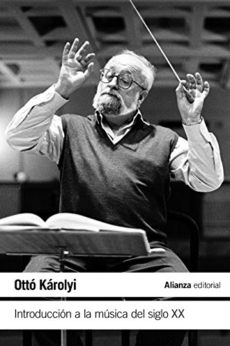 Introducción a la música del siglo XX (El Libro De Bolsillo - Humanidades) por Ottó Károlyi