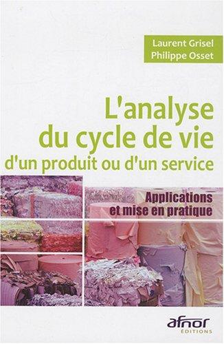 L'Analyse du cycle de vie d'un produit ou d'un service: Applications et mise en pratique par Laurent Grisel