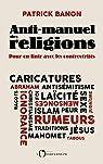 Anti-manuel des religions Pour en finir avec les contrevérités par Banon