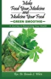 Make Food Your Medicine-Green Smoothies: Green Smoothies offer pure nutrition. They are delicious and much healthier than fruit and vegetables juices. ... contains a variety of great smoothie recipes. by Rev. Dr. Brenda S. White (2013-02-18)