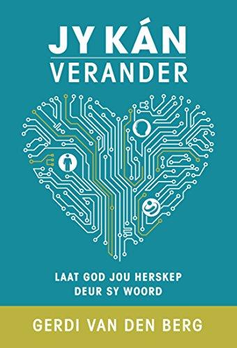 Jy kan verander (eBoek): Laat God jou herskep deur sy Woord (Afrikaans Edition) por Gerdi van den Berg
