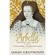 Arbella: England's Lost Queen by Sarah Gristwood (2004-02-02)