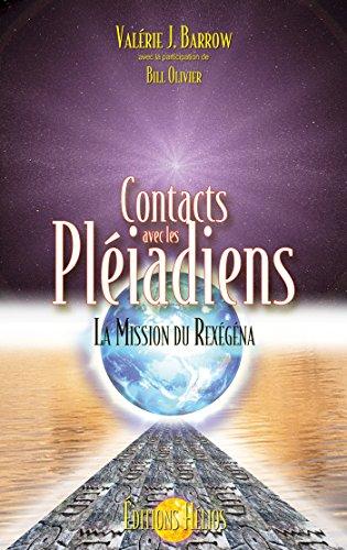 Contacts avec les Pléiadiens: La Mission du Rexégéna (French Edition)