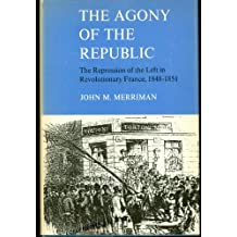 Agony of the Republic: Repression of the Left in Revolutionary France, 1848-51
