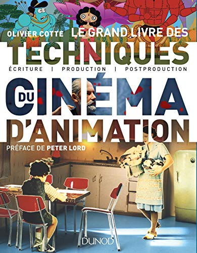 Le grand livre des techniques du cinéma d'animation -Ecriture, production, post-production par Olivier Cotte