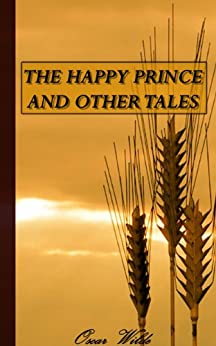 THE HAPPY PRINCE AND OTHER TALES. (Annotated) (English Edition) von [Wilde, Oscar]