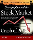 Demographics and the Stock Market Crash of 2018 and beyond: Baby Boomer Retirement and How to Survive the Stock Market Crash and The Coming Economic Depression (WDS: World Demographics Series)