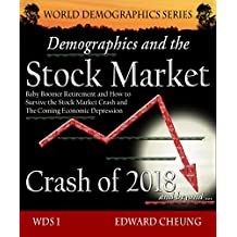 Demographics and the Stock Market Crash of 2018 and beyond: Baby Boomer Retirement and How to Survive the Stock Market Crash and The Coming Economic Depression ... World Demographics Series) (English Edition)