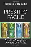Scarica Libro PRESTITO FACILE Trucchi e Consigli per Ottenere un Prestito (PDF,EPUB,MOBI) Online Italiano Gratis