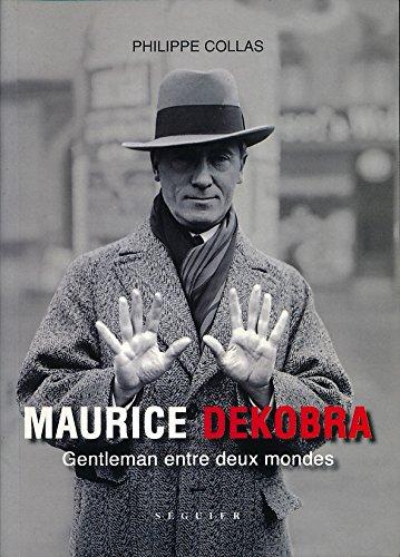 Maurice Dekobra : Gentleman entre deux mondes
