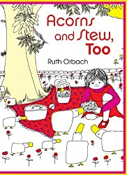 Acorns and Stew, Too by Ruth Orbach (2011-06-15)