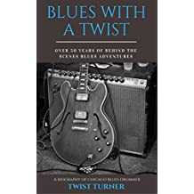 Blues With a Twist: Over 50 Years of Behind the Scenes Blues Adventures (English Edition)